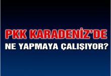 PKK Karadeniz'de Ne Yapmaya Çalışıyor?