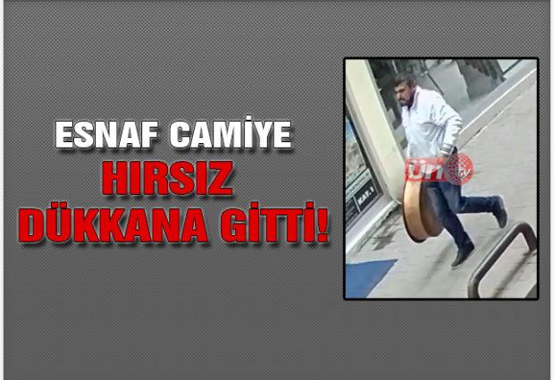 Esnaf Camiye, Hırsız Dükkana Gitti!