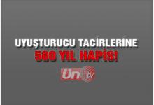Uyuşturucu Tacircilerine 500 Yıl Hapis!